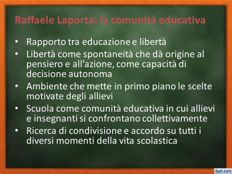 Raffaele Laporta: la comunità educativa Rapporto tra educazione e libertà Libertà come spontaneità che dà origine al pensiero e all'azione, come capac