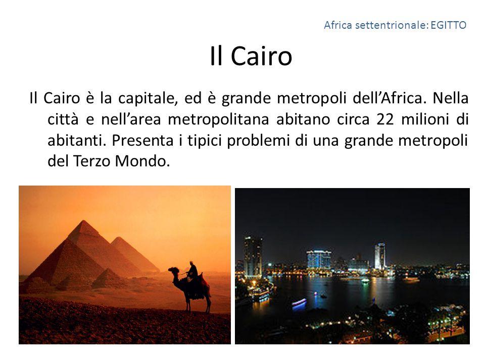Il Cairo Il Cairo è la capitale, ed è grande metropoli dell'Africa. Nella città e nell'area metropolitana abitano circa 22 milioni di abitanti. Presen