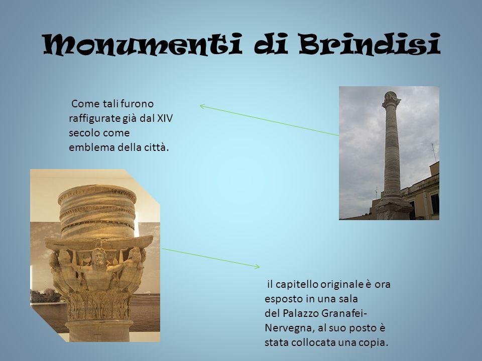 Monumenti di Brindisi Come tali furono raffigurate già dal XIV secolo come emblema della città. il capitello originale è ora esposto in una sala del P