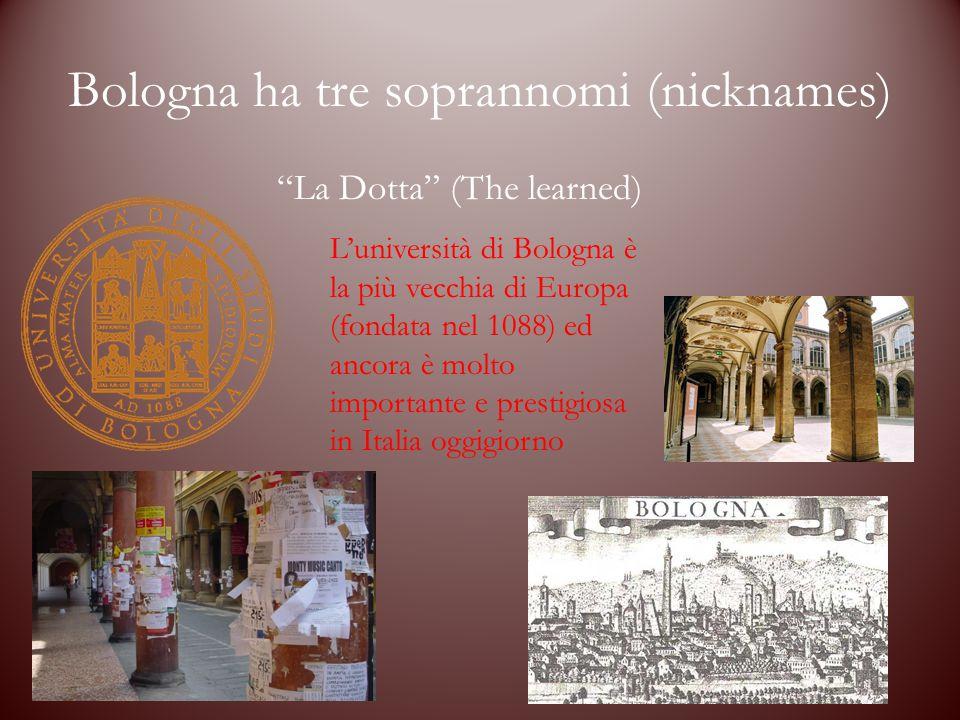"""Bologna ha tre soprannomi (nicknames) """"La Dotta"""" (The learned) L'università di Bologna è la più vecchia di Europa (fondata nel 1088) ed ancora è molto"""