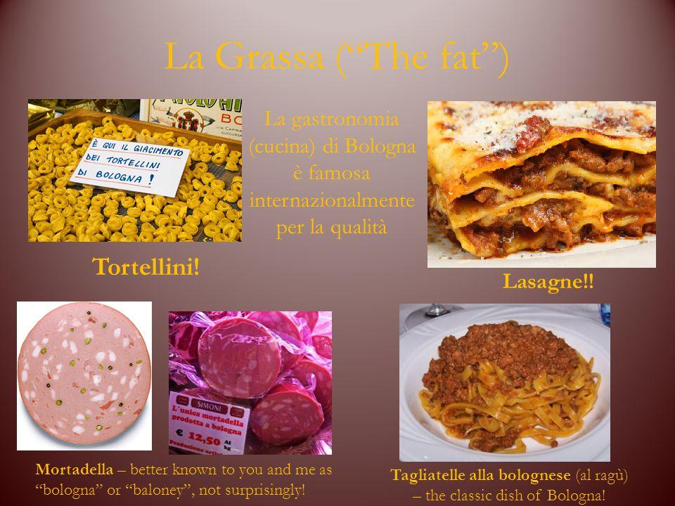 """La Grassa (""""The fat"""") La gastronomia (cucina) di Bologna è famosa internazionalmente per la qualità Tortellini! Lasagne!! Mortadella – better known to"""