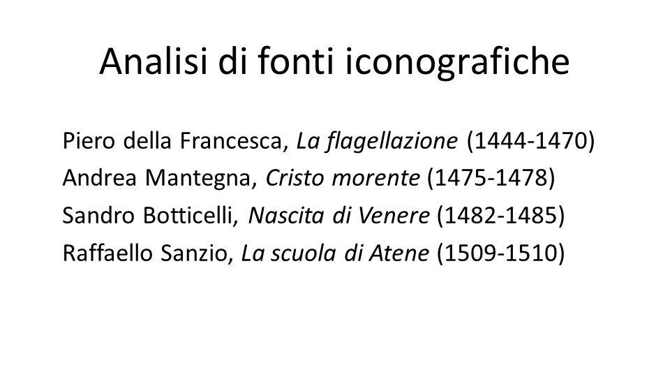 Analisi di fonti iconografiche Piero della Francesca, La flagellazione (1444-1470) Andrea Mantegna, Cristo morente (1475-1478) Sandro Botticelli, Nasc
