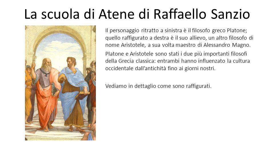 La scuola di Atene di Raffaello Sanzio Il personaggio ritratto a sinistra è il filosofo greco Platone; quello raffigurato a destra è il suo allievo, u