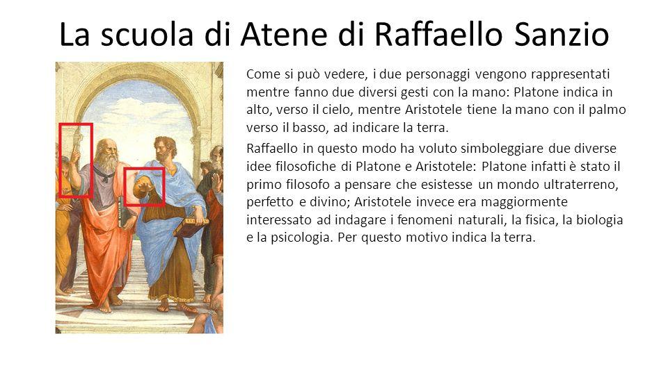 La scuola di Atene di Raffaello Sanzio Come si può vedere, i due personaggi vengono rappresentati mentre fanno due diversi gesti con la mano: Platone