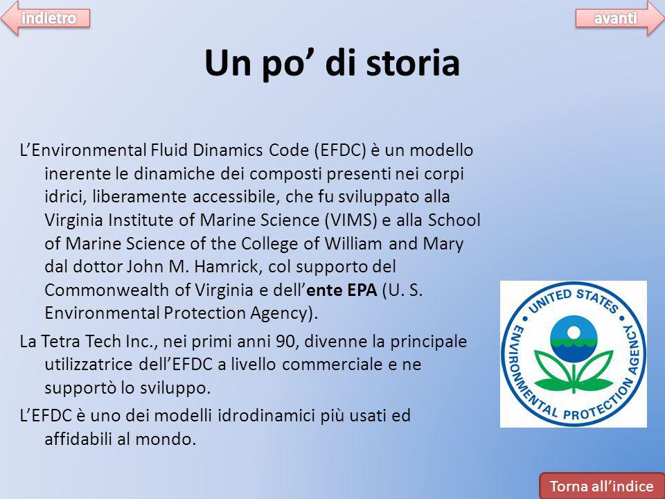 Un po' di storia L'Environmental Fluid Dinamics Code (EFDC) è un modello inerente le dinamiche dei composti presenti nei corpi idrici, liberamente accessibile, che fu sviluppato alla Virginia Institute of Marine Science (VIMS) e alla School of Marine Science of the College of William and Mary dal dottor John M.