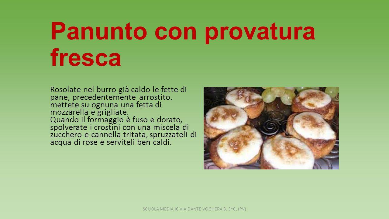 Panunto con provatura fresca Rosolate nel burro già caldo le fette di pane, precedentemente arrostito.