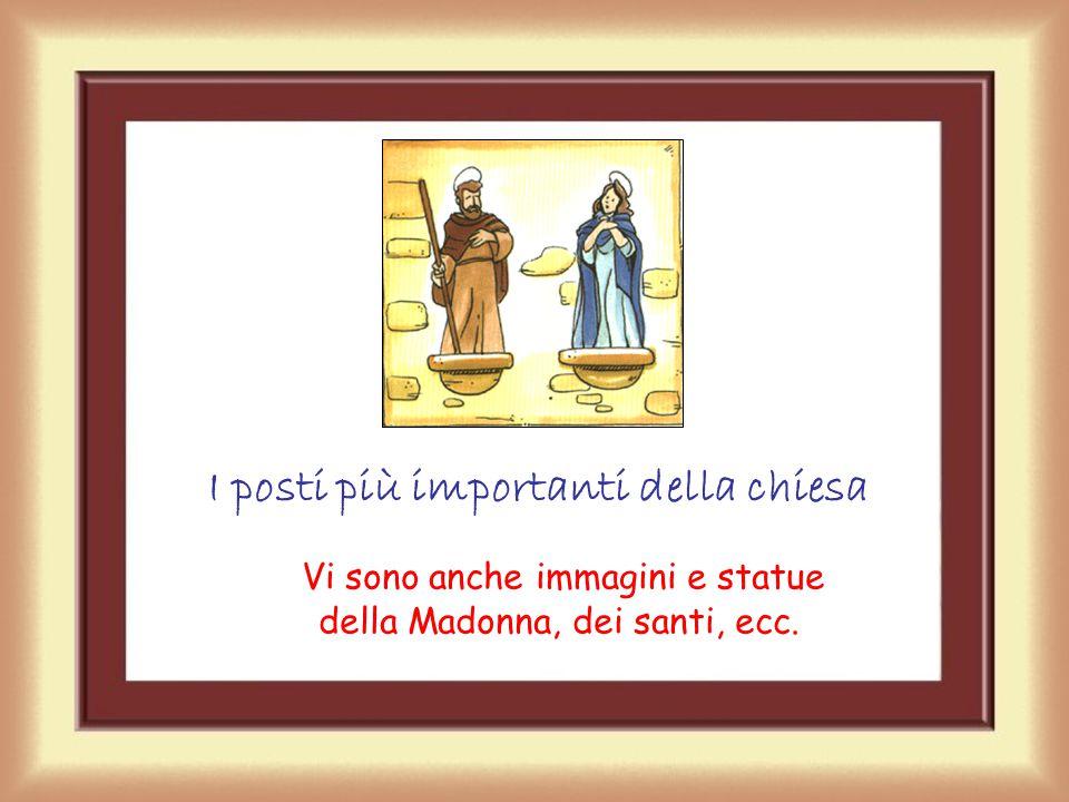 Vi sono anche immagini e statue della Madonna, dei santi, ecc. I posti più importanti della chiesa