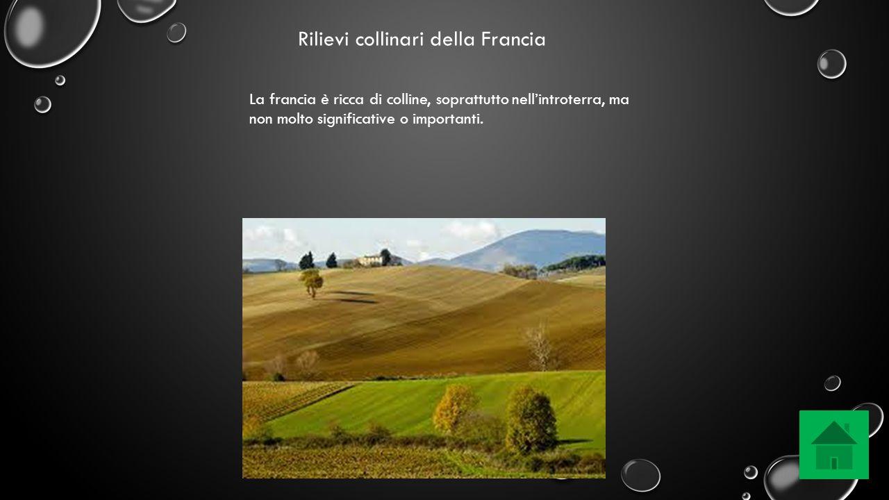 Rilievi collinari della Francia La francia è ricca di colline, soprattutto nell'introterra, ma non molto significative o importanti.