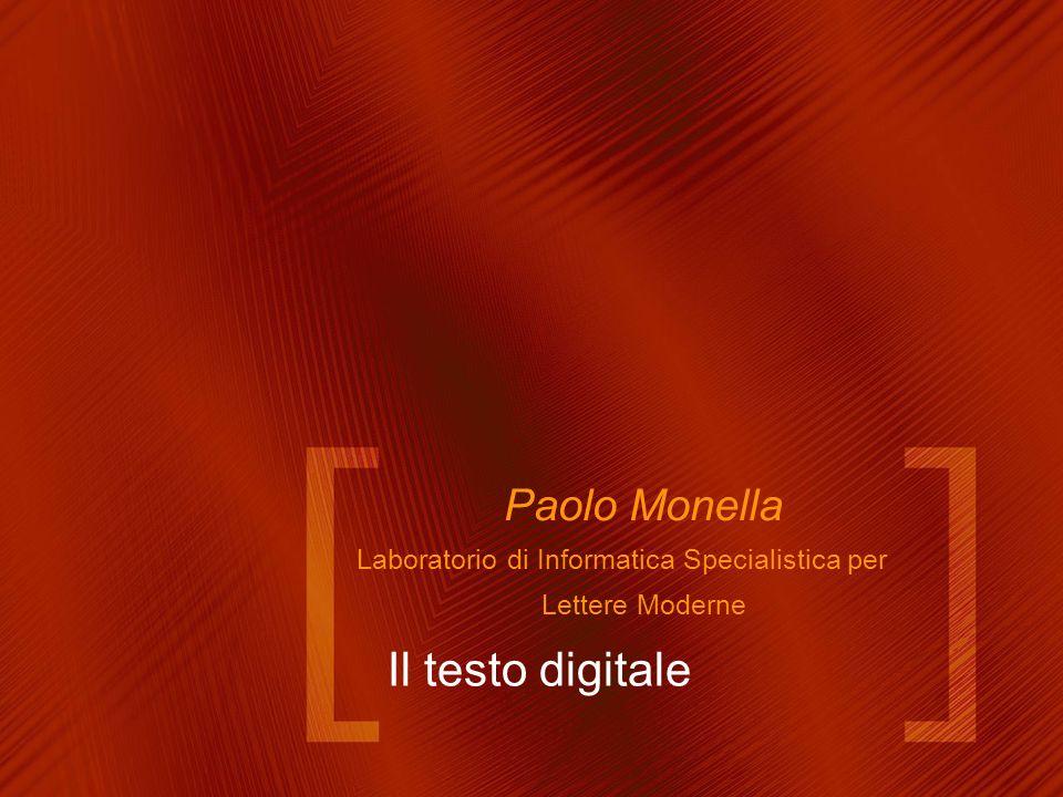 Il testo digitale Paolo Monella Laboratorio di Informatica Specialistica per Lettere Moderne