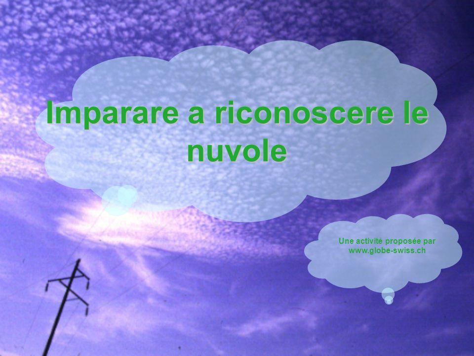 Imparare a riconoscere le nuvole Une activité proposée par www.globe-swiss.ch