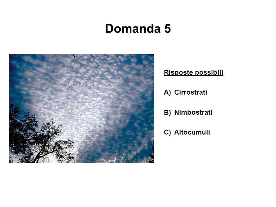 Domanda 5 Risposte possibili A)Cirrostrati B)Nimbostrati C)Altocumuli