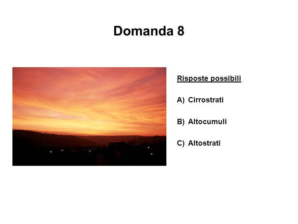 Domanda 8 Risposte possibili A)Cirrostrati B)Altocumuli C)Altostrati
