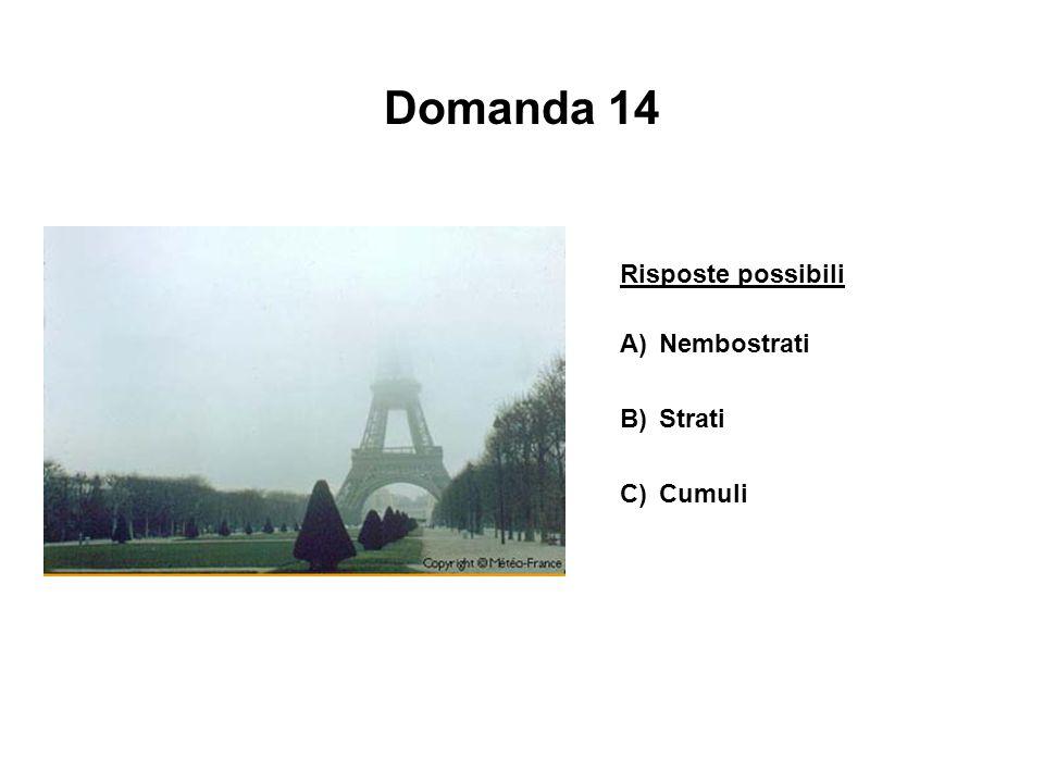 Domanda 14 Risposte possibili A)Nembostrati B)Strati C)Cumuli
