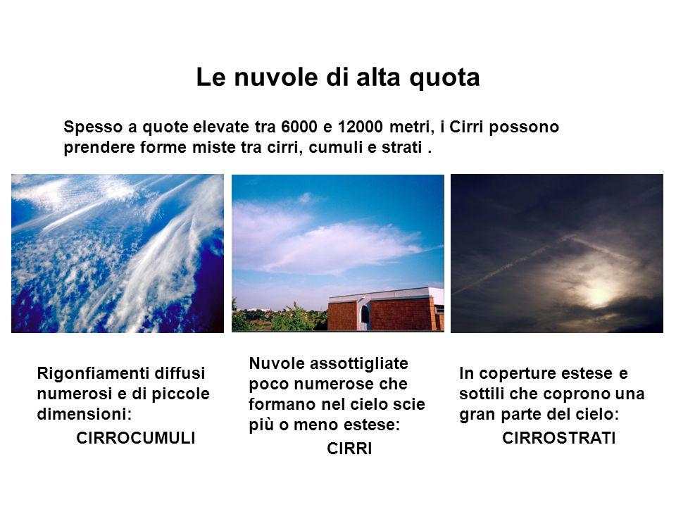 Le nuvole di alta quota Spesso a quote elevate tra 6000 e 12000 metri, i Cirri possono prendere forme miste tra cirri, cumuli e strati. Rigonfiamenti