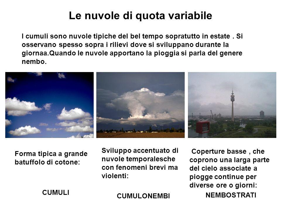 Le nuvole di quota variabile I cumuli sono nuvole tipiche del bel tempo sopratutto in estate. Si osservano spesso sopra i rilievi dove si sviluppano d