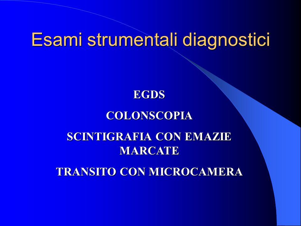 Esami strumentali diagnostici EGDSCOLONSCOPIA SCINTIGRAFIA CON EMAZIE MARCATE TRANSITO CON MICROCAMERA