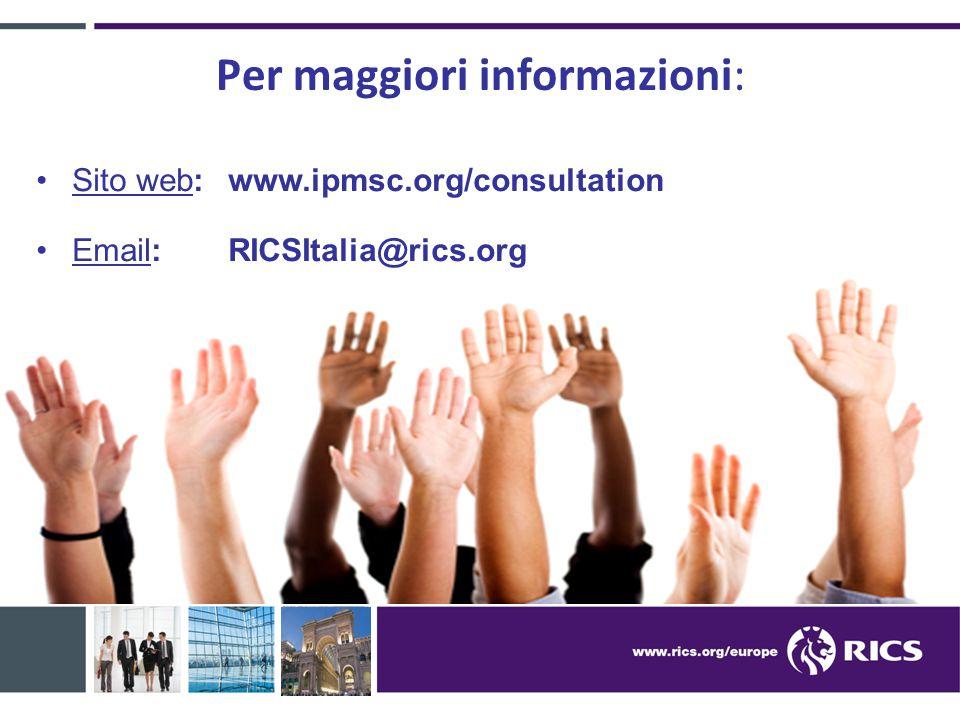 Per maggiori informazioni: Sito web: www.ipmsc.org/consultation Email:RICSItalia@rics.org