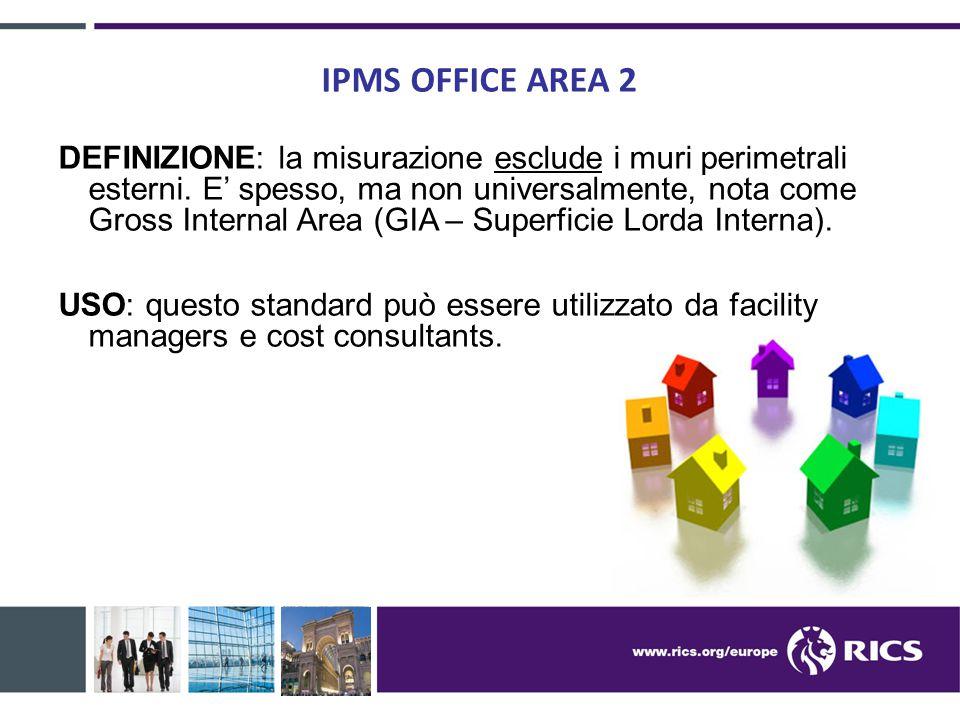 IPMS OFFICE AREA 2 DEFINIZIONE: la misurazione esclude i muri perimetrali esterni. E' spesso, ma non universalmente, nota come Gross Internal Area (GI