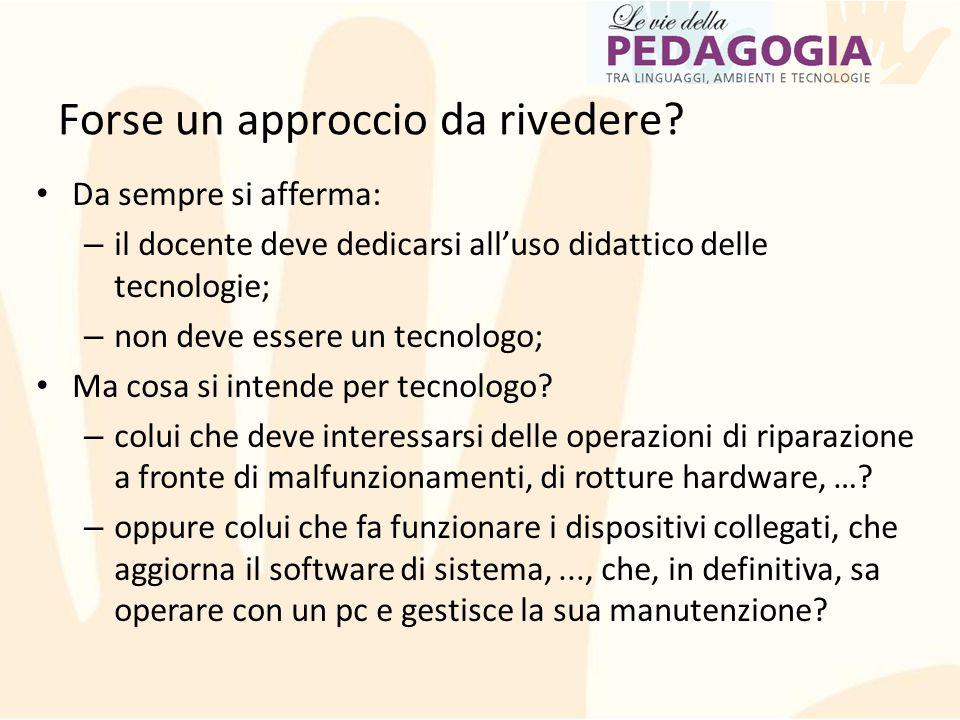 Da sempre si afferma: – il docente deve dedicarsi all'uso didattico delle tecnologie; – non deve essere un tecnologo; Ma cosa si intende per tecnologo
