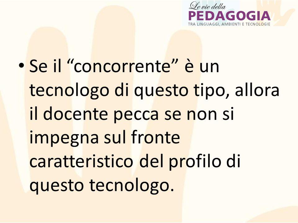 """Se il """"concorrente"""" è un tecnologo di questo tipo, allora il docente pecca se non si impegna sul fronte caratteristico del profilo di questo tecnologo"""