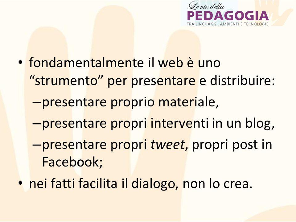 """fondamentalmente il web è uno """"strumento"""" per presentare e distribuire: – presentare proprio materiale, – presentare propri interventi in un blog, – p"""