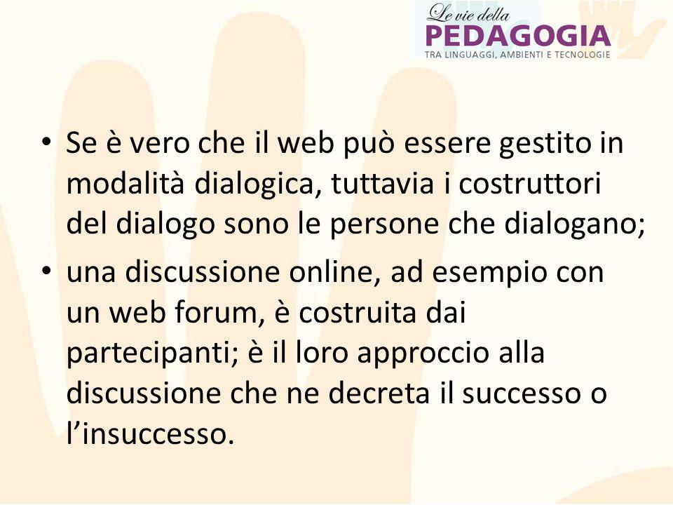 Se è vero che il web può essere gestito in modalità dialogica, tuttavia i costruttori del dialogo sono le persone che dialogano; una discussione onlin