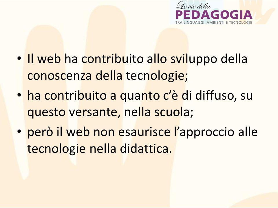 Il web ha contribuito allo sviluppo della conoscenza della tecnologie; ha contribuito a quanto c'è di diffuso, su questo versante, nella scuola; però