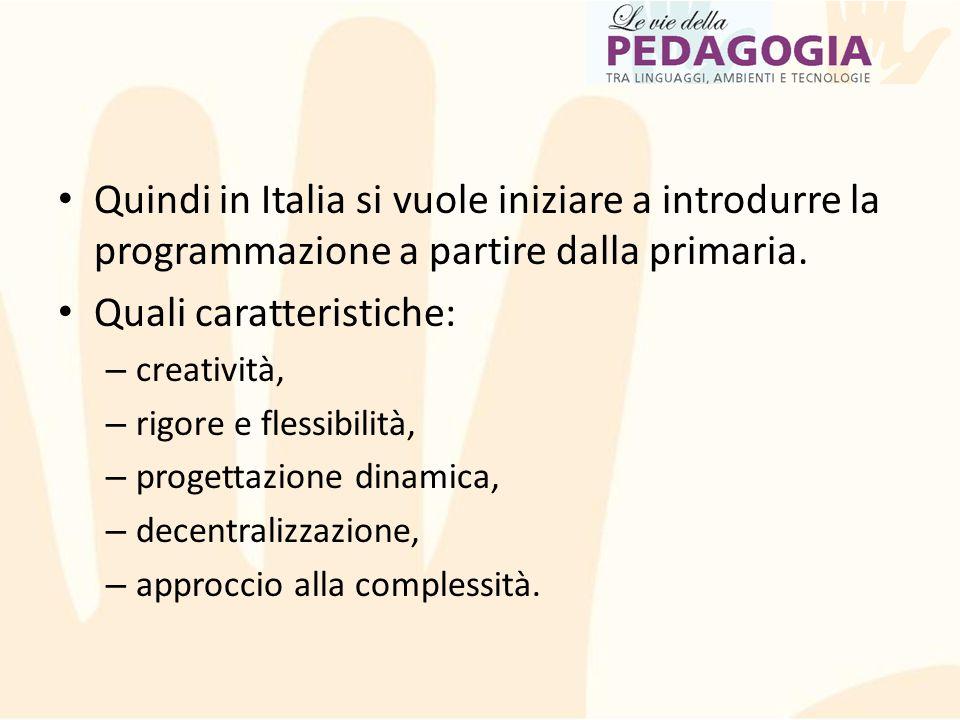 Quindi in Italia si vuole iniziare a introdurre la programmazione a partire dalla primaria. Quali caratteristiche: – creatività, – rigore e flessibili