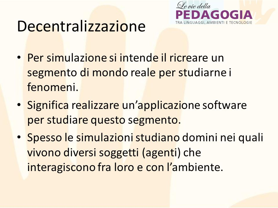 Decentralizzazione Per simulazione si intende il ricreare un segmento di mondo reale per studiarne i fenomeni. Significa realizzare un'applicazione so