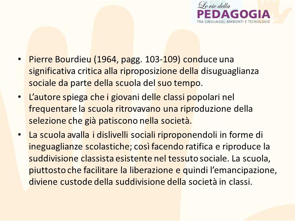 Pierre Bourdieu (1964, pagg. 103-109) conduce una significativa critica alla riproposizione della disuguaglianza sociale da parte della scuola del suo