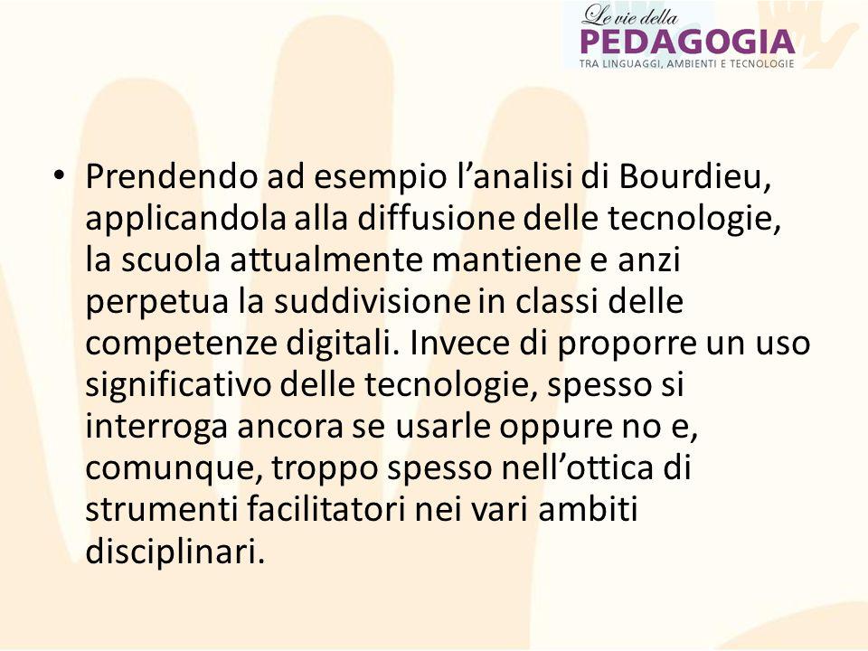 Prendendo ad esempio l'analisi di Bourdieu, applicandola alla diffusione delle tecnologie, la scuola attualmente mantiene e anzi perpetua la suddivisi