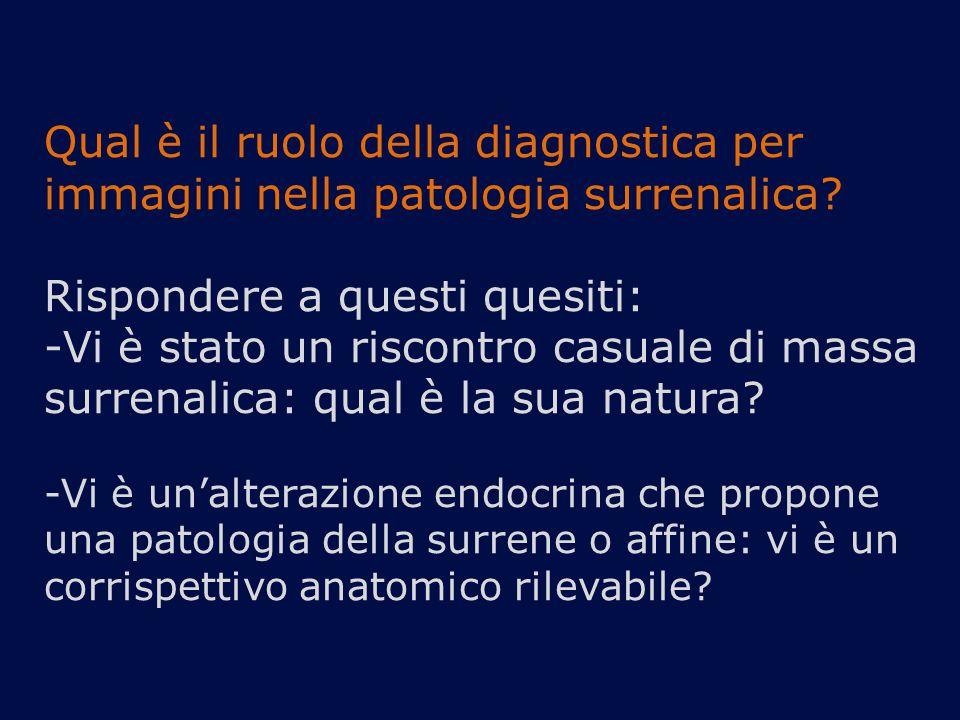 Qual è il ruolo della diagnostica per immagini nella patologia surrenalica? Rispondere a questi quesiti: -Vi è stato un riscontro casuale di massa sur