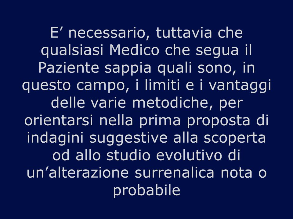 E' necessario, tuttavia che qualsiasi Medico che segua il Paziente sappia quali sono, in questo campo, i limiti e i vantaggi delle varie metodiche, pe