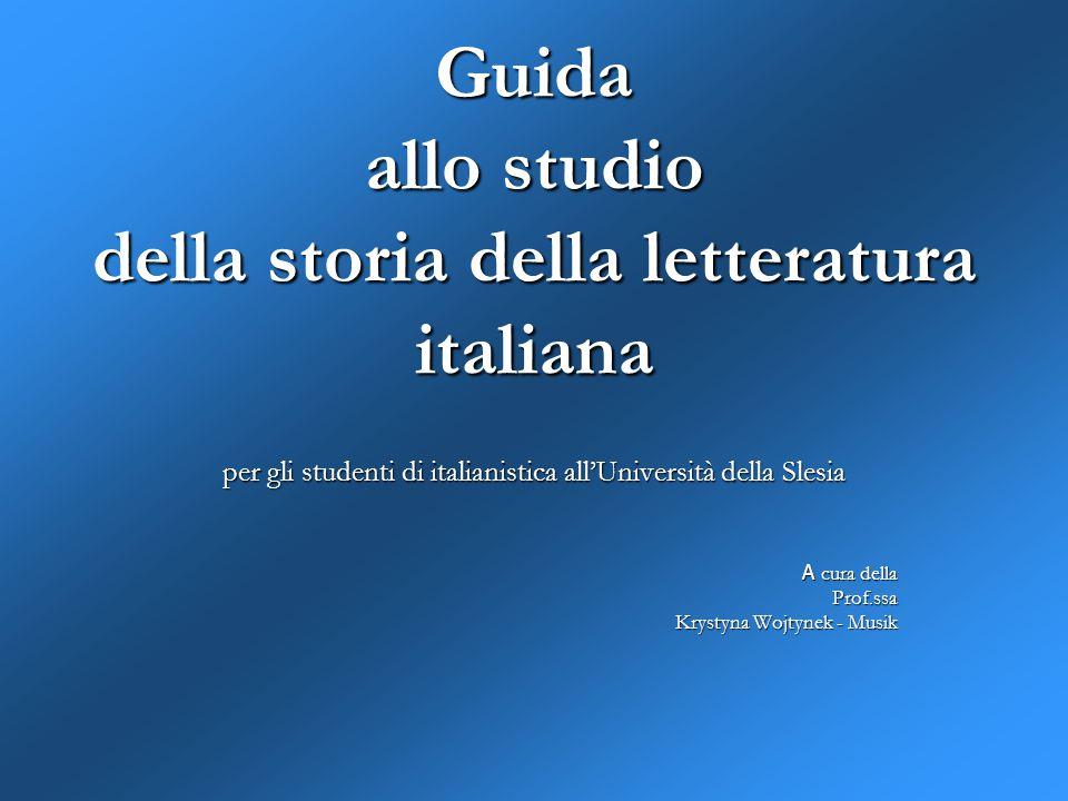 Guida allo studio della storia della letteratura italiana per gli studenti di italianistica all'Università della Slesia A cura della Prof.ssa Krystyna