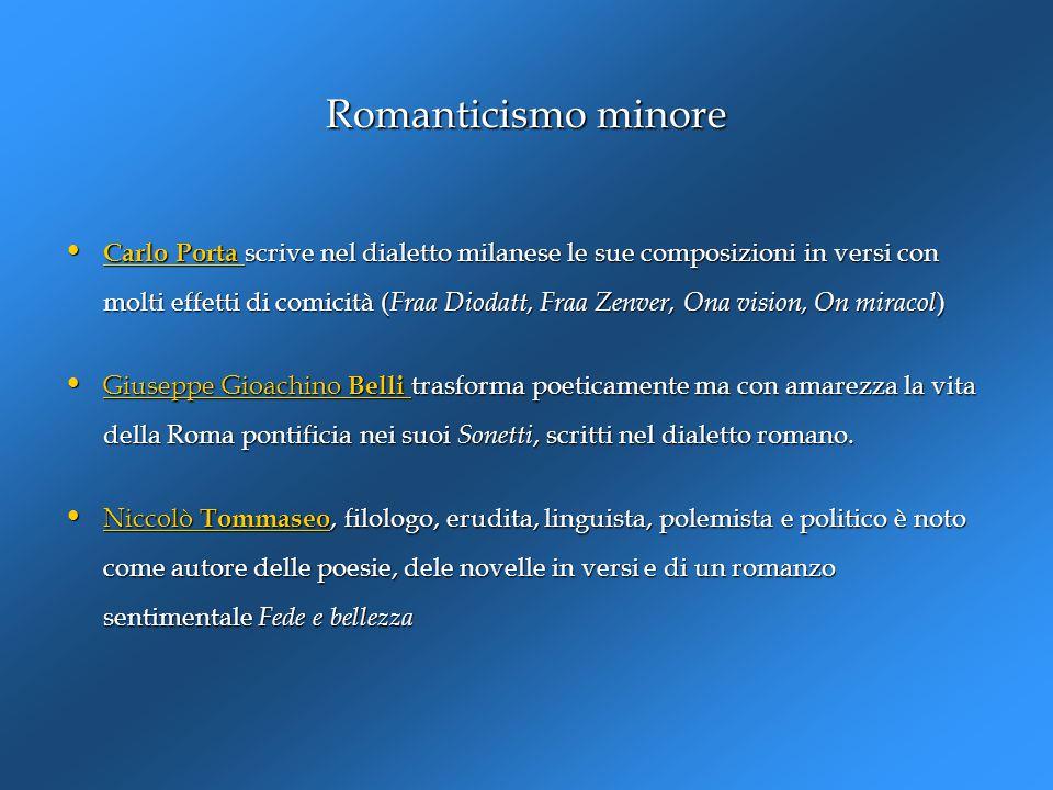 Romanticismo minore Carlo Porta scrive nel dialetto milanese le sue composizioni in versi con molti effetti di comicità ( Fraa Diodatt, Fraa Zenver, O