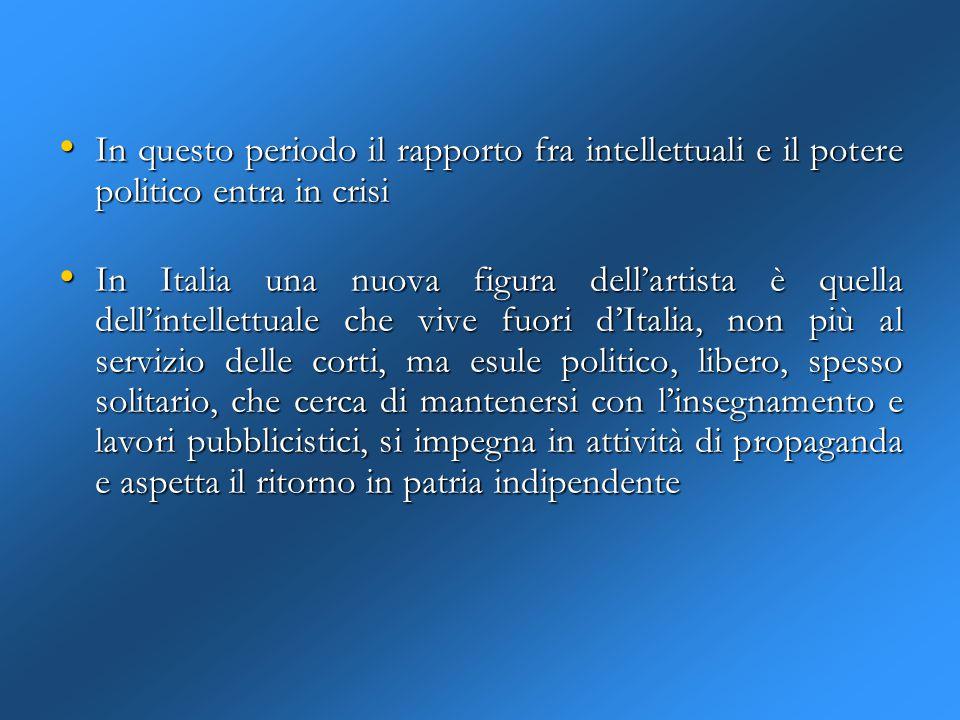 In questo periodo il rapporto fra intellettuali e il potere politico entra in crisi In questo periodo il rapporto fra intellettuali e il potere politi