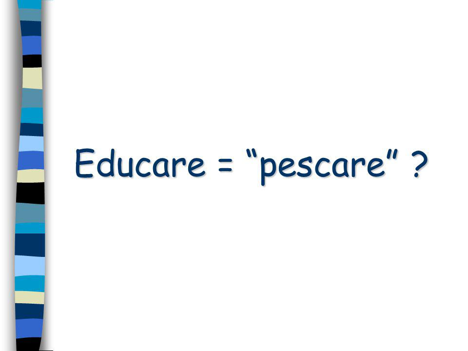"Educare = ""pescare"" ?"