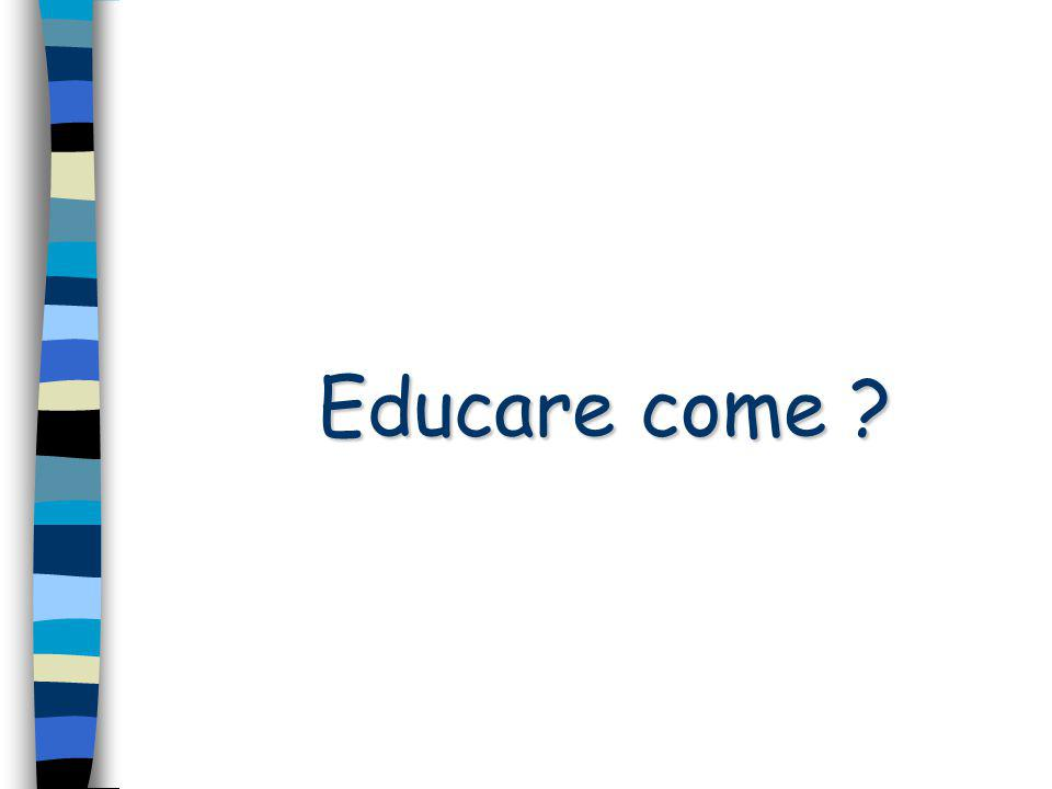 Educare come ?
