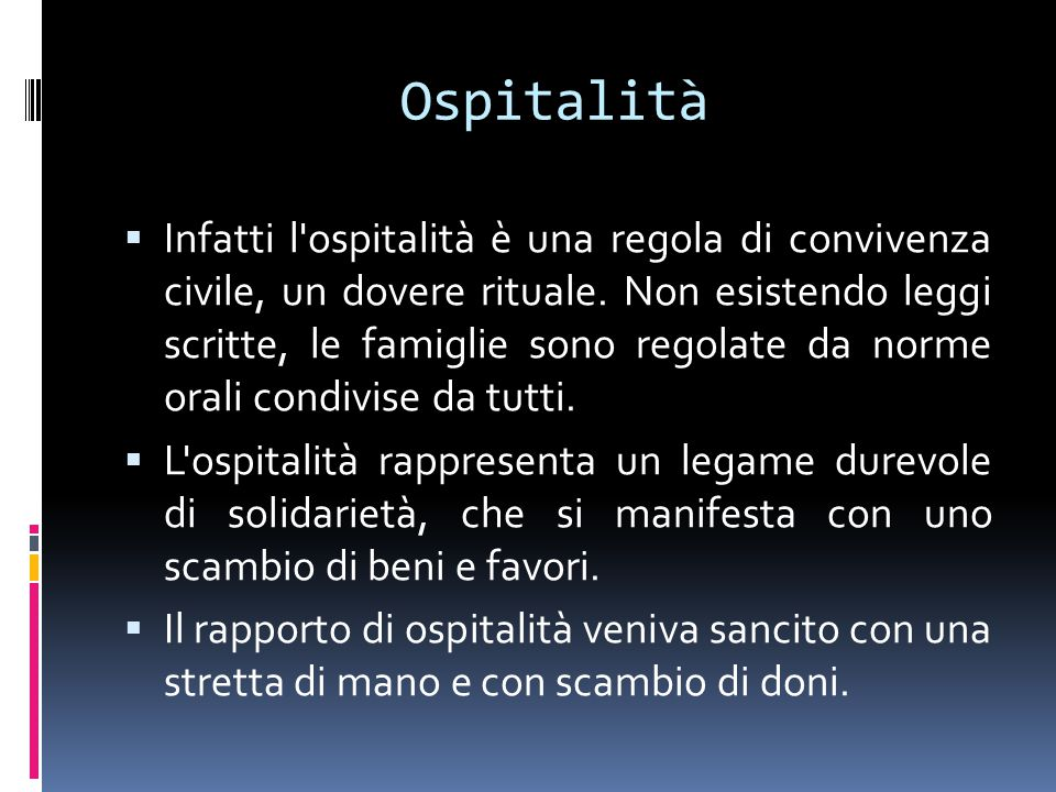 Ospitalità  Infatti l ospitalità è una regola di convivenza civile, un dovere rituale.