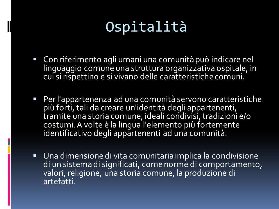 Ospitalità  Con riferimento agli umani una comunità può indicare nel linguaggio comune una struttura organizzativa ospitale, in cui si rispettino e si vivano delle caratteristiche comuni.