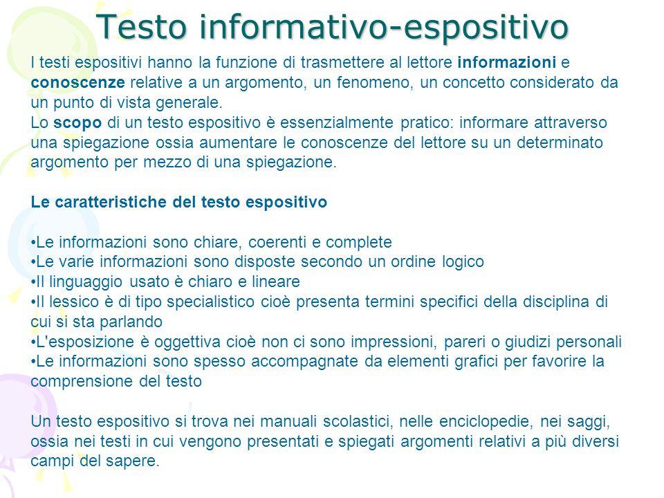 Testo informativo-espositivo I testi espositivi hanno la funzione di trasmettere al lettore informazioni e conoscenze relative a un argomento, un feno