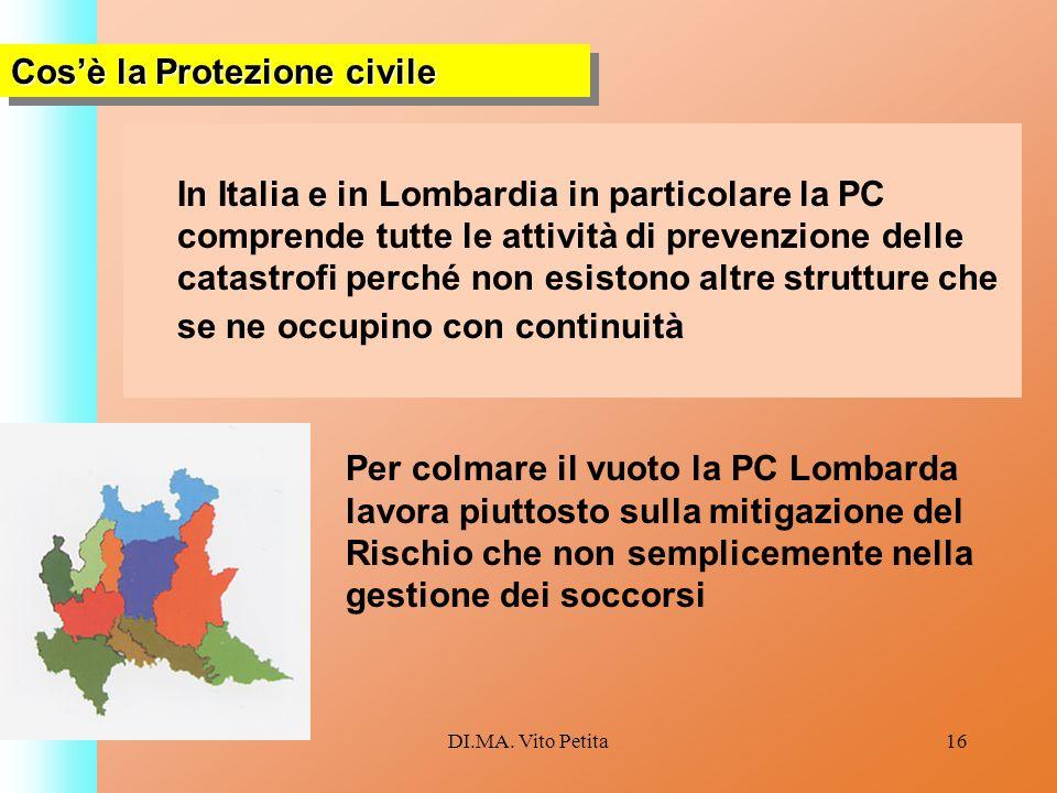 DI.MA. Vito Petita16 In Italia e in Lombardia in particolare la PC comprende tutte le attività di prevenzione delle catastrofi perché non esistono alt