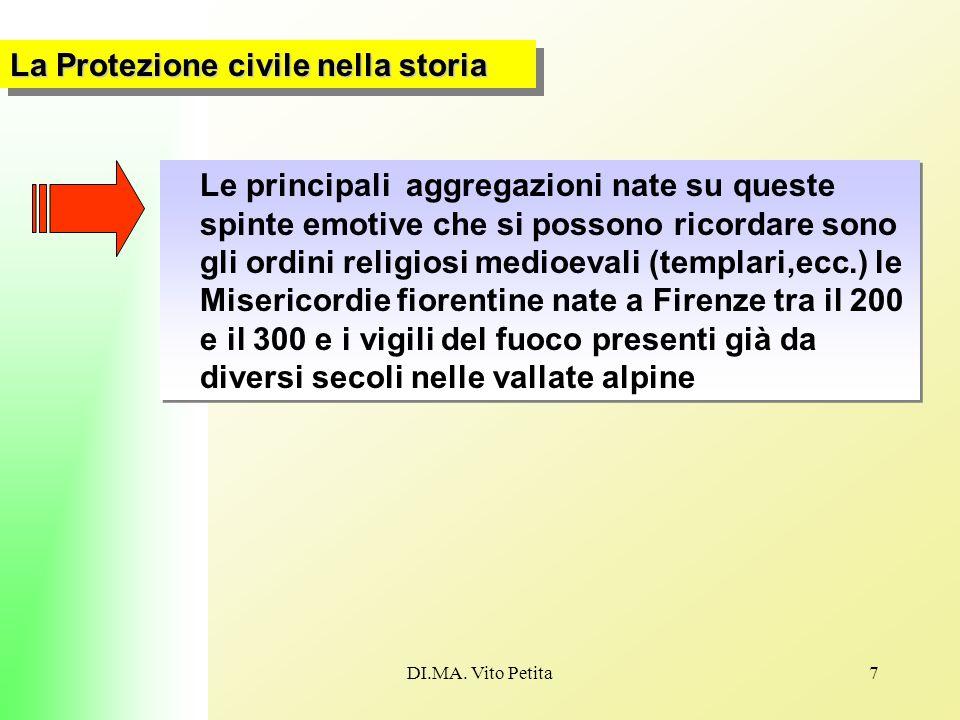 DI.MA. Vito Petita7 La Protezione civile nella storia Le principali aggregazioni nate su queste spinte emotive che si possono ricordare sono gli ordin