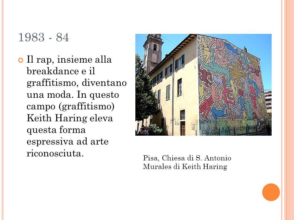 1983 - 84 Il rap, insieme alla breakdance e il graffitismo, diventano una moda. In questo campo (graffitismo) Keith Haring eleva questa forma espressi