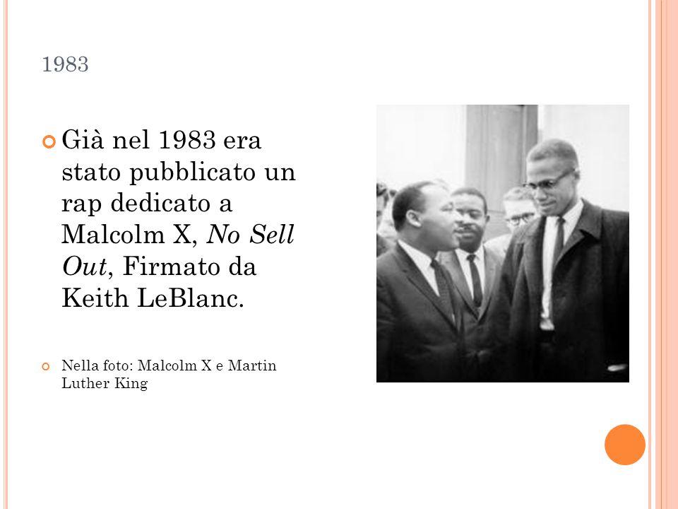 1983 Già nel 1983 era stato pubblicato un rap dedicato a Malcolm X, No Sell Out, Firmato da Keith LeBlanc. Nella foto: Malcolm X e Martin Luther King
