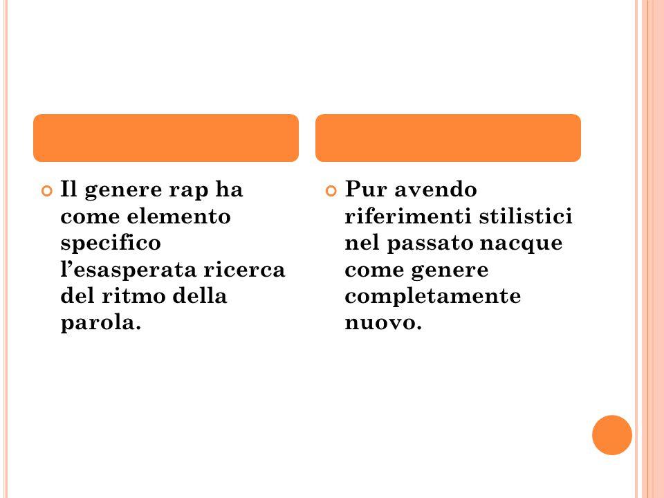 Il genere rap ha come elemento specifico l'esasperata ricerca del ritmo della parola. Pur avendo riferimenti stilistici nel passato nacque come genere