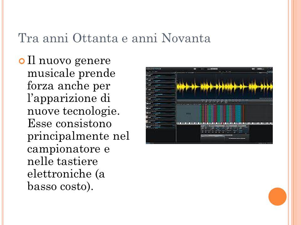 Tra anni Ottanta e anni Novanta Il nuovo genere musicale prende forza anche per l'apparizione di nuove tecnologie. Esse consistono principalmente nel