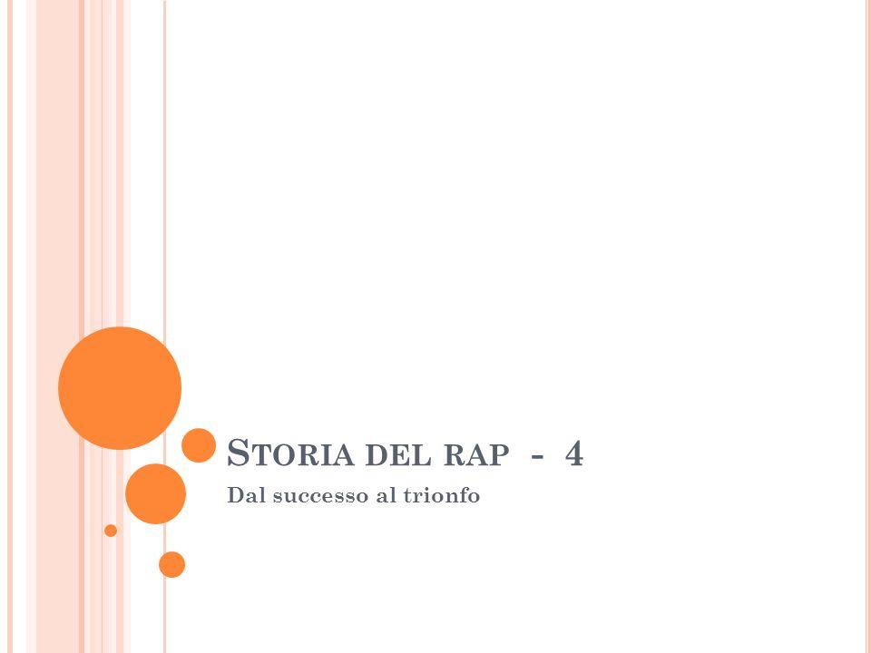 S TORIA DEL RAP - 4 Dal successo al trionfo