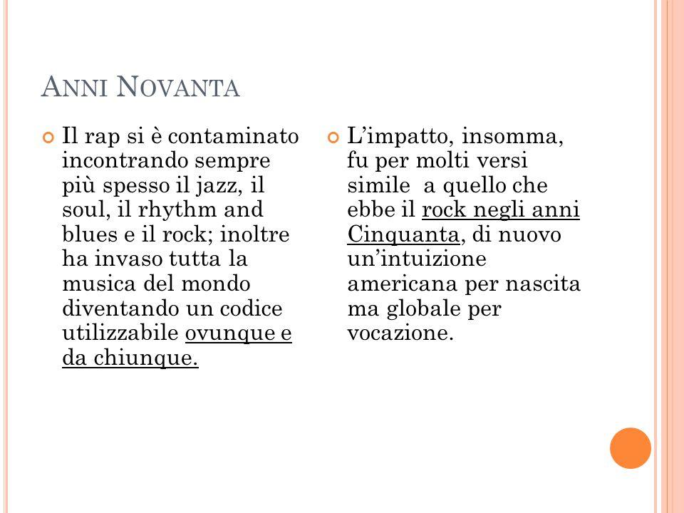 A NNI N OVANTA Il rap si è contaminato incontrando sempre più spesso il jazz, il soul, il rhythm and blues e il rock; inoltre ha invaso tutta la music