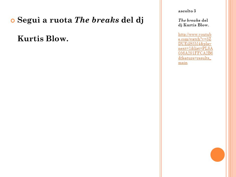ascolto 3 The breaks del dj Kurtis Blow. http://www.youtub e.com/watch?v=5Z DUEilS5M4&play next=1&list=PL8A 056A291FFCA2B6 &feature=results_ main Segu